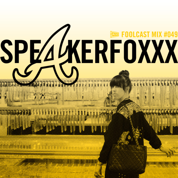 [Mixtape] SPEAKERFOXXX – Foolcast Mix #49
