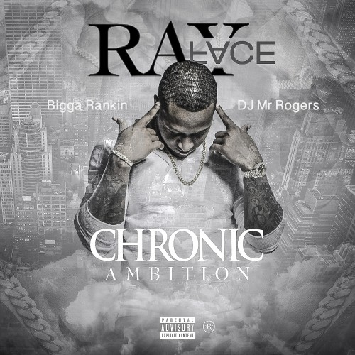 RayFace – Chronic Ambition (Hosted by Bigga Rankin, DJ Mr. Rogers) [Mixtape]