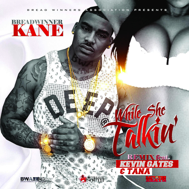 BW Kane Ft. Kevin Gates x Tana – While She Talkin (Remix)