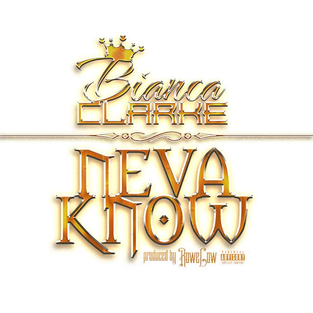 Bianca Clarke – Neva Know