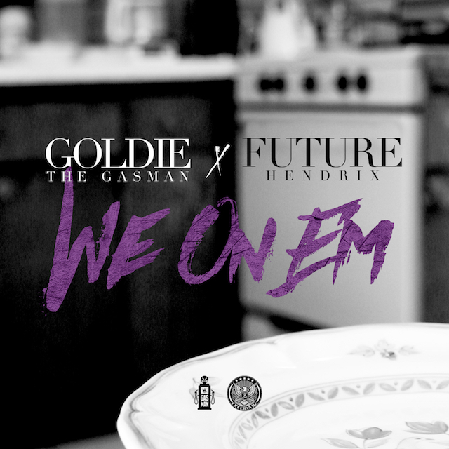 Goldie the Gasman x Future – We On Em