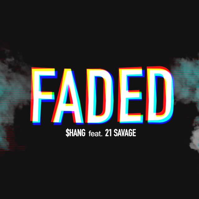 Shang Ft. 21 Savage – Faded