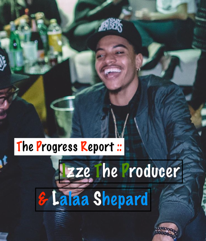 Izze The Producer Speaks On The Importance of Relationships In The Music Industry & Shares His Story [THE PROGRESS REPORT]
