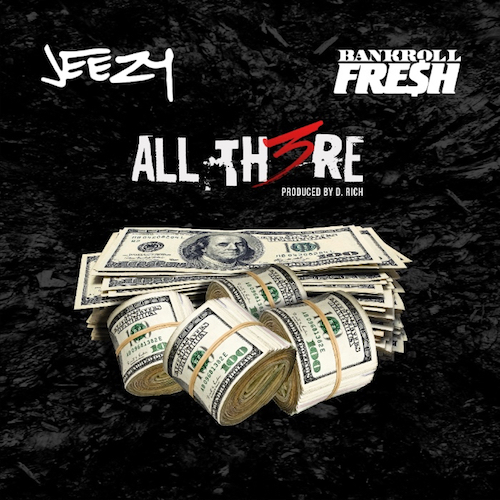 "|VIDEO| Jeezy ft Bankroll Fresh ""All There"""
