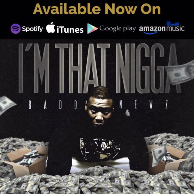 [Single] Badd Newz – Im That Nig*a