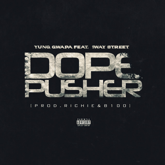 [Single] Yung Gwapa ft 1Way Street – Dope Pusher
