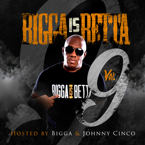 [Mixtape] Bigga is Betta Vol 9 Edition hosted by Bigga Rankin & Johnny Cinco