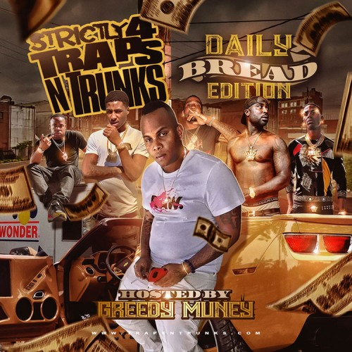 [Mixtape] Strictly 4 The Traps N Trunks (Daily Bread Edition) Hosted by Greedy Muney