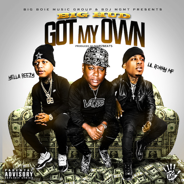 "Big Hud – ""Got My Own"" ft. Yella Beezy & Lil Ronny MothaF"
