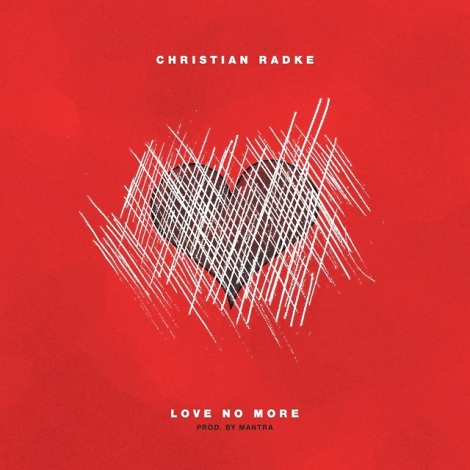 "Christian Radke - ""Love No More"""