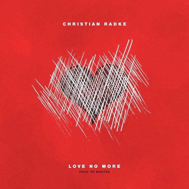 "Christian Radke - ""Love No More"""